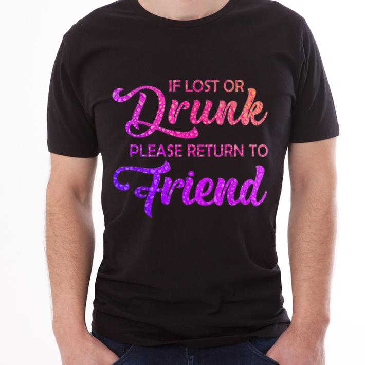 Top If Lost Or Drunk Please Return To My Friend shirt
