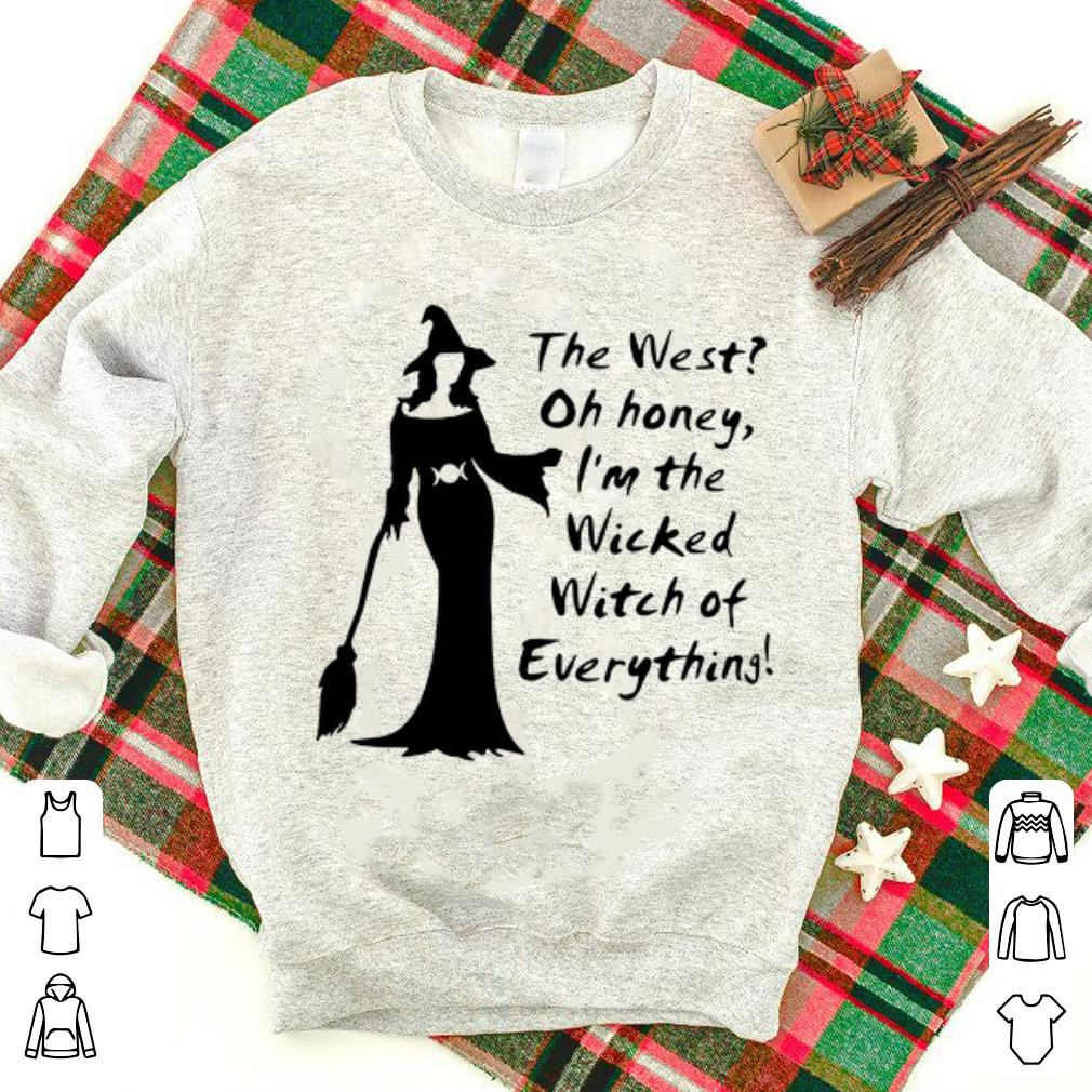 Awesome The West Oh Honey I M The Wicked Witch Of Everything Halloween Shirt 1 1 1.jpg