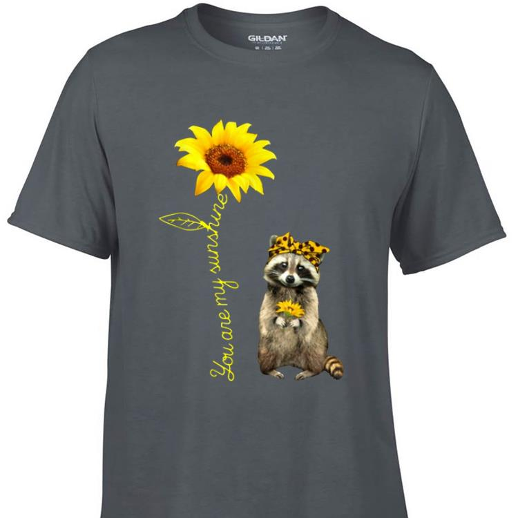 Awesome You Are My Sunshine Raccoons Sunflower shirt