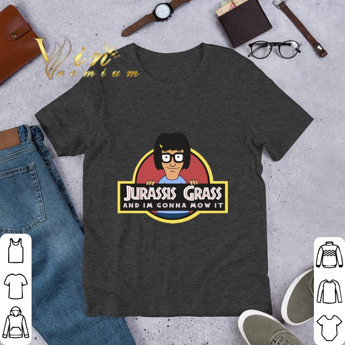 Funny Bob's Burgers Jurassis Grass and im gonna Mow it shirt