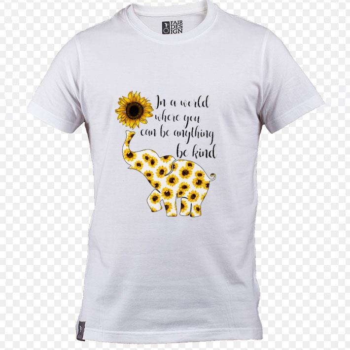 Funny Elephant sunflower in a world where you can be anything be kind shirt