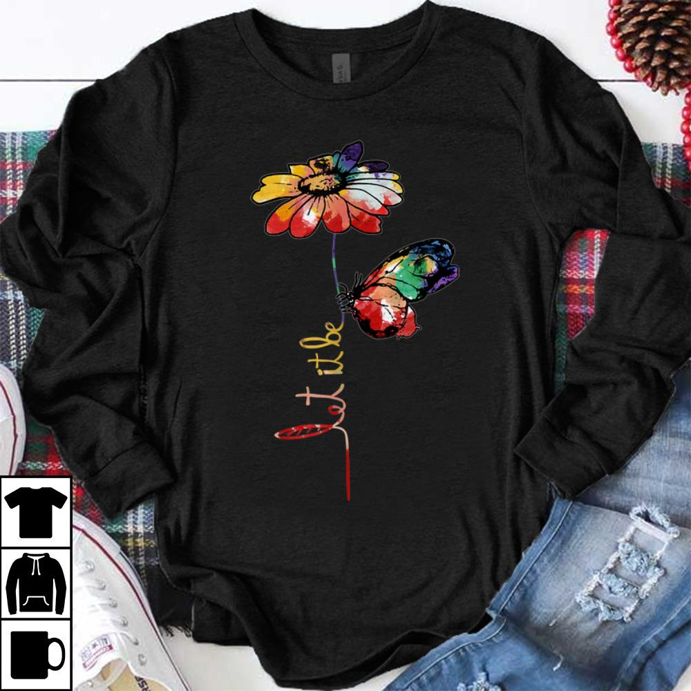 Funny Let It Be Colorful Flower And Butterfly shirt