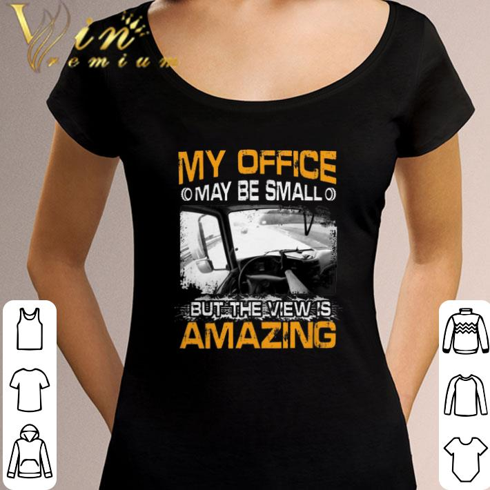 Funny My Office May Be Small But The View Is Amazing Shirt 3 1.jpg