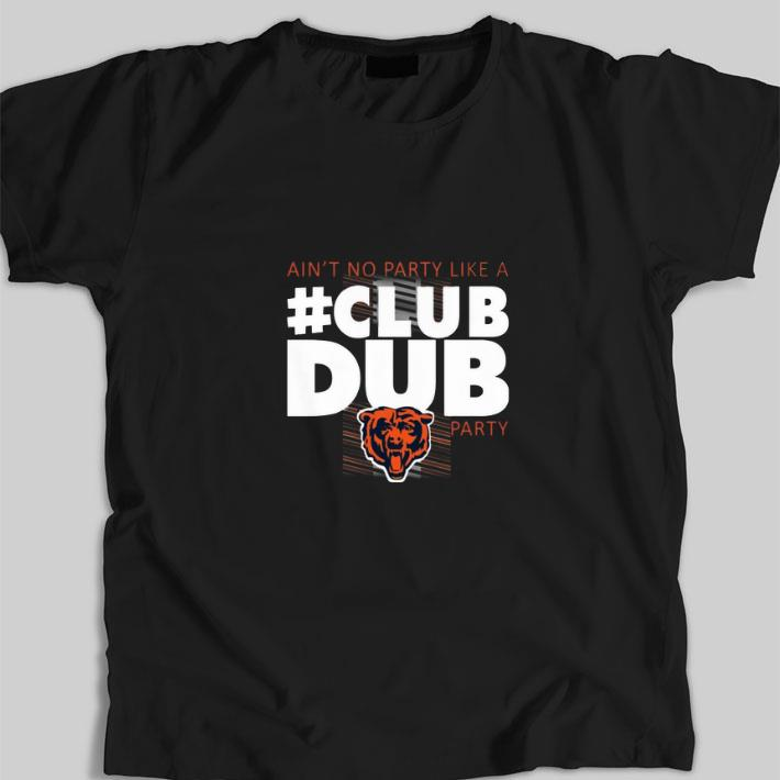 Hot Chicago Bears Ain't No Party Like A Club Dub Party shirt