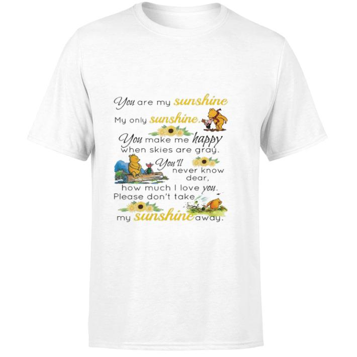 Hot Pooh You Are My Sunshine My Only Sunshine You Make Me Happy When Shirt 1 1.jpg