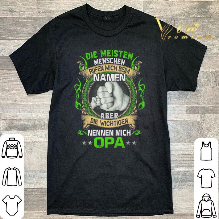 Premium Die Meisten Menschen Rufen Mich Beim Namen Aber Die Wichtigen Nennen Mich Opa shirt