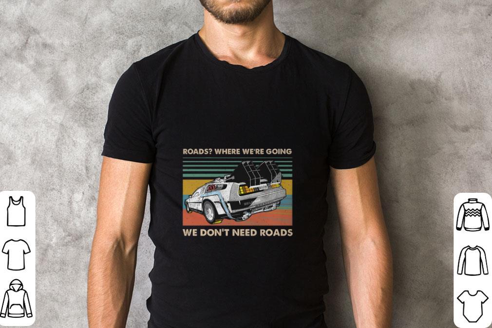 Premium Roads Where We Re Going We Don T Need Roads Back To The Future Shirt 2 1.jpg
