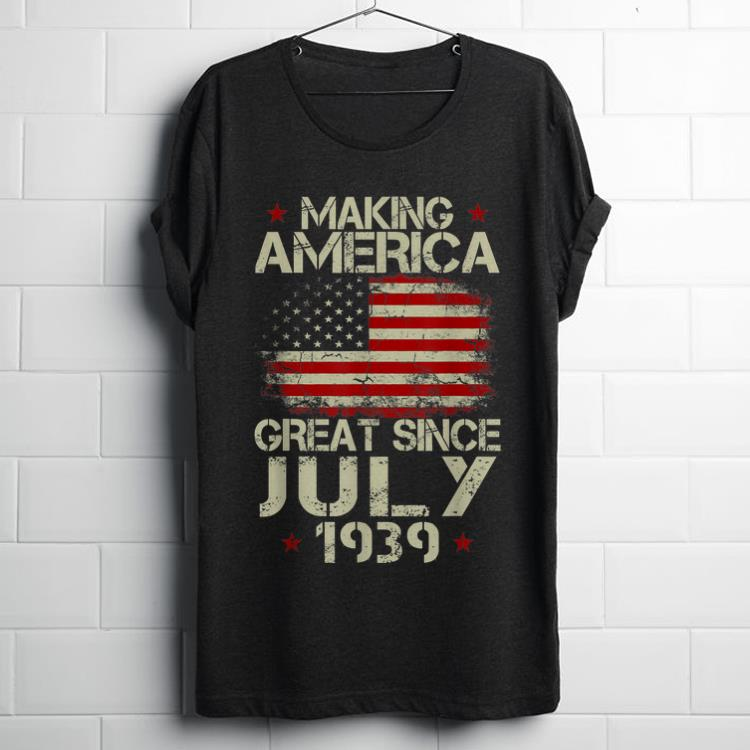 Top Making America Great Since July 1939 USA Flag shirt