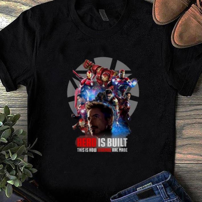Top Marvel Iron Man Hero Is Built This Is How Legend Are Made shirt