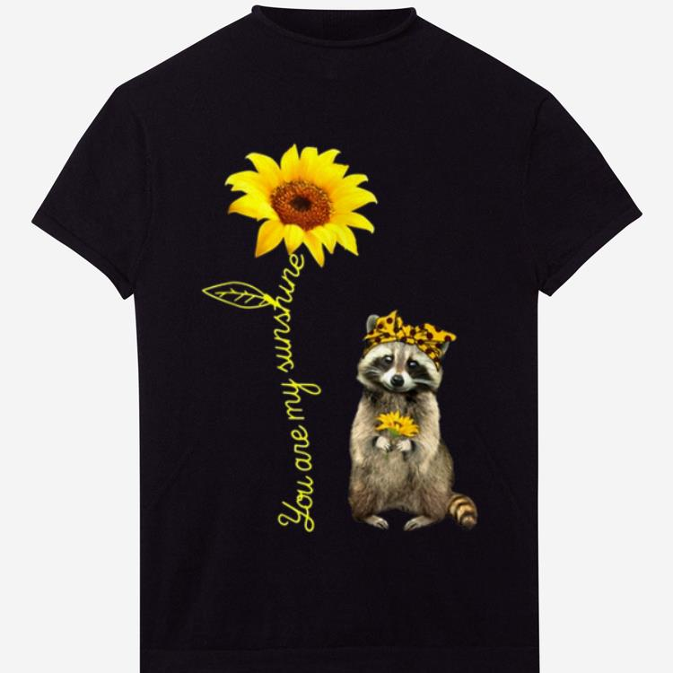 Top You Are My Sunshine Raccoons Sunflower shirt