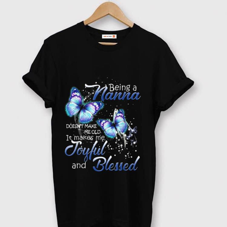 Awesome Being A Nana Doesn't Make Me Old Butterfly Joyful And Blessed shirt