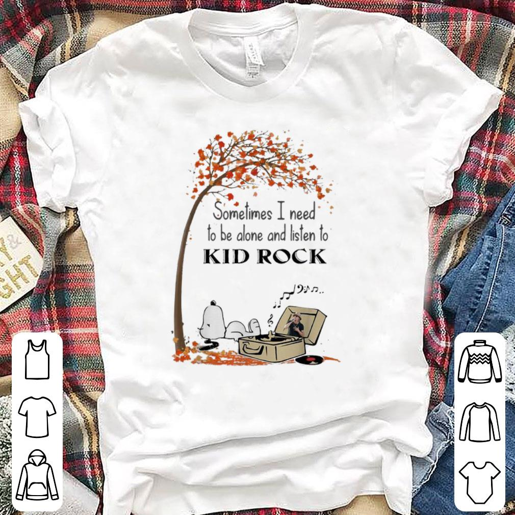 Awesome Snoopy Sometimes I Need To Be Alone And Listen To Kid Rock shirt