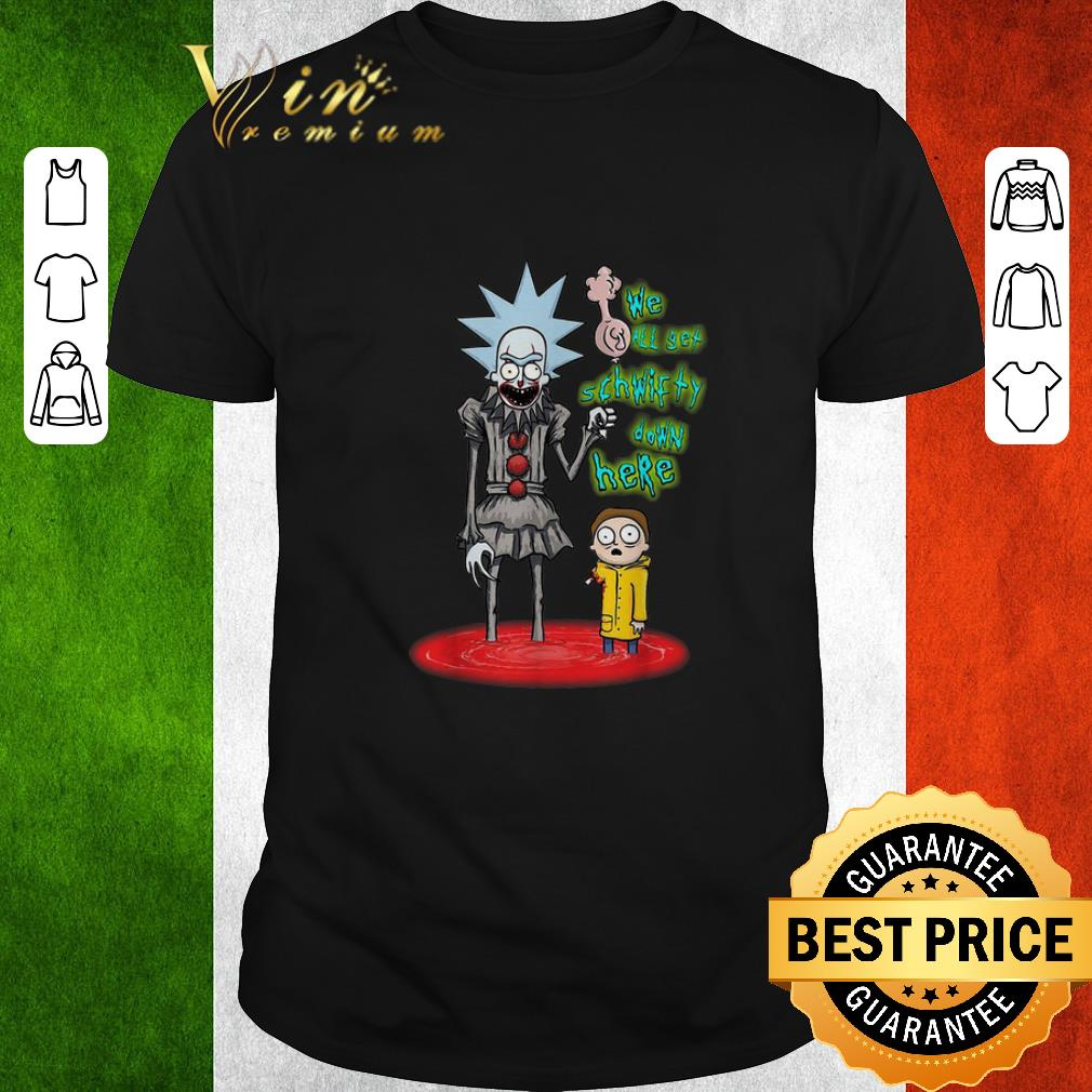 Nice Rick and Morty Pennywise we all set schwifty down here shirt