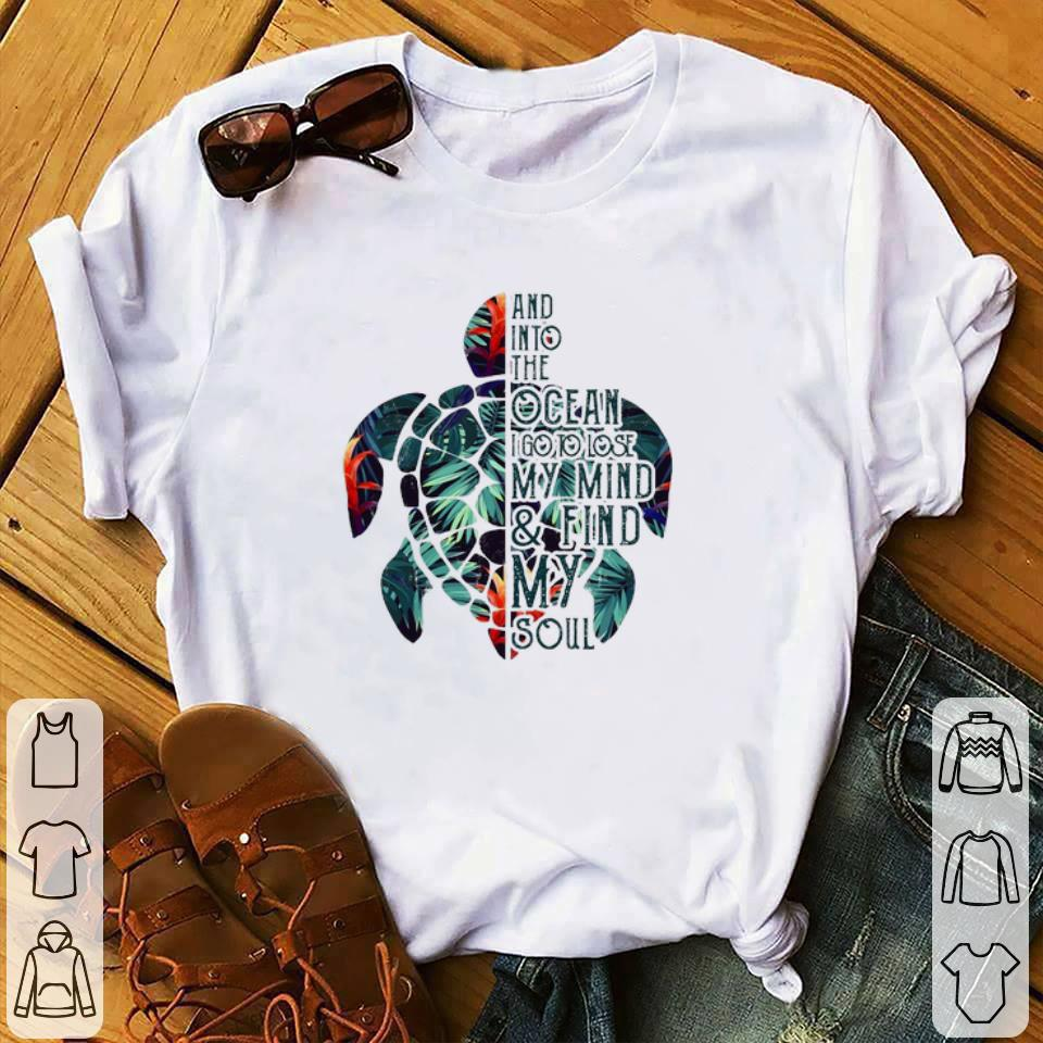 Nice Turtle Floral And Into The Ocean I Go To Lose My Mind Shirt 1 1.jpg