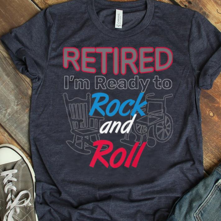 Premium Retired I M Ready To Rock And Roll Retirement Shirt 1 1.jpg