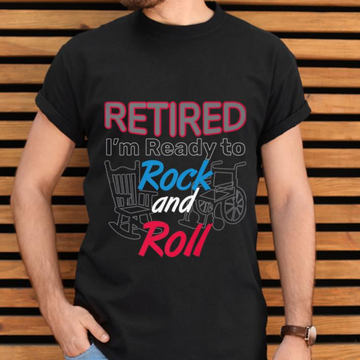 Premium Retired I M Ready To Rock And Roll Retirement Shirt 2 1.jpg