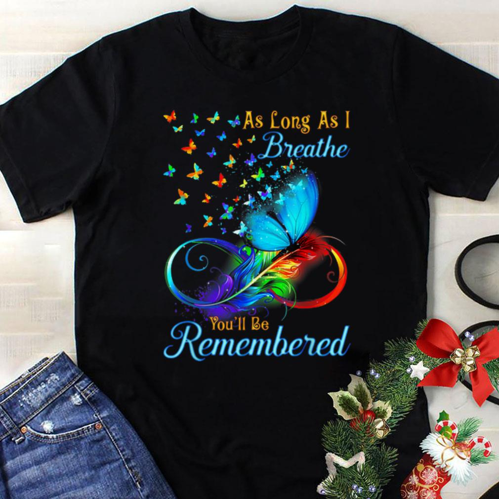 Awesome Butterfly As Long As I Breathe You'll Be Remembered shirt