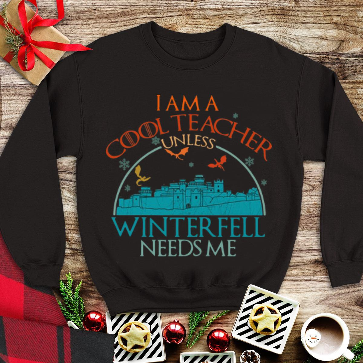 Awesome Game Of Thrones I Am A Cool Teacher Unless Winterfell Needs Me Shirt 1 1.jpg