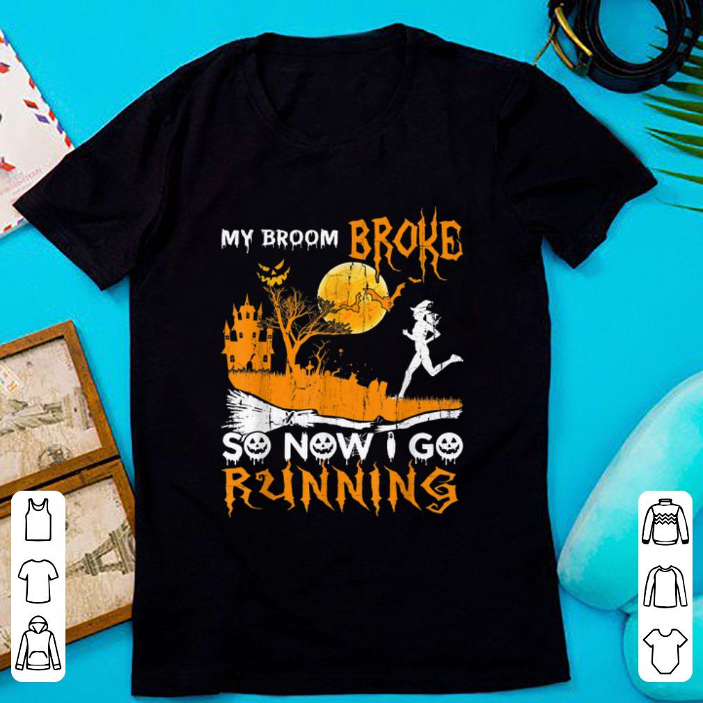 Awesome My Broom Broke So Now I Go Running Witch Halloween Funny Shirt 1 1.jpg