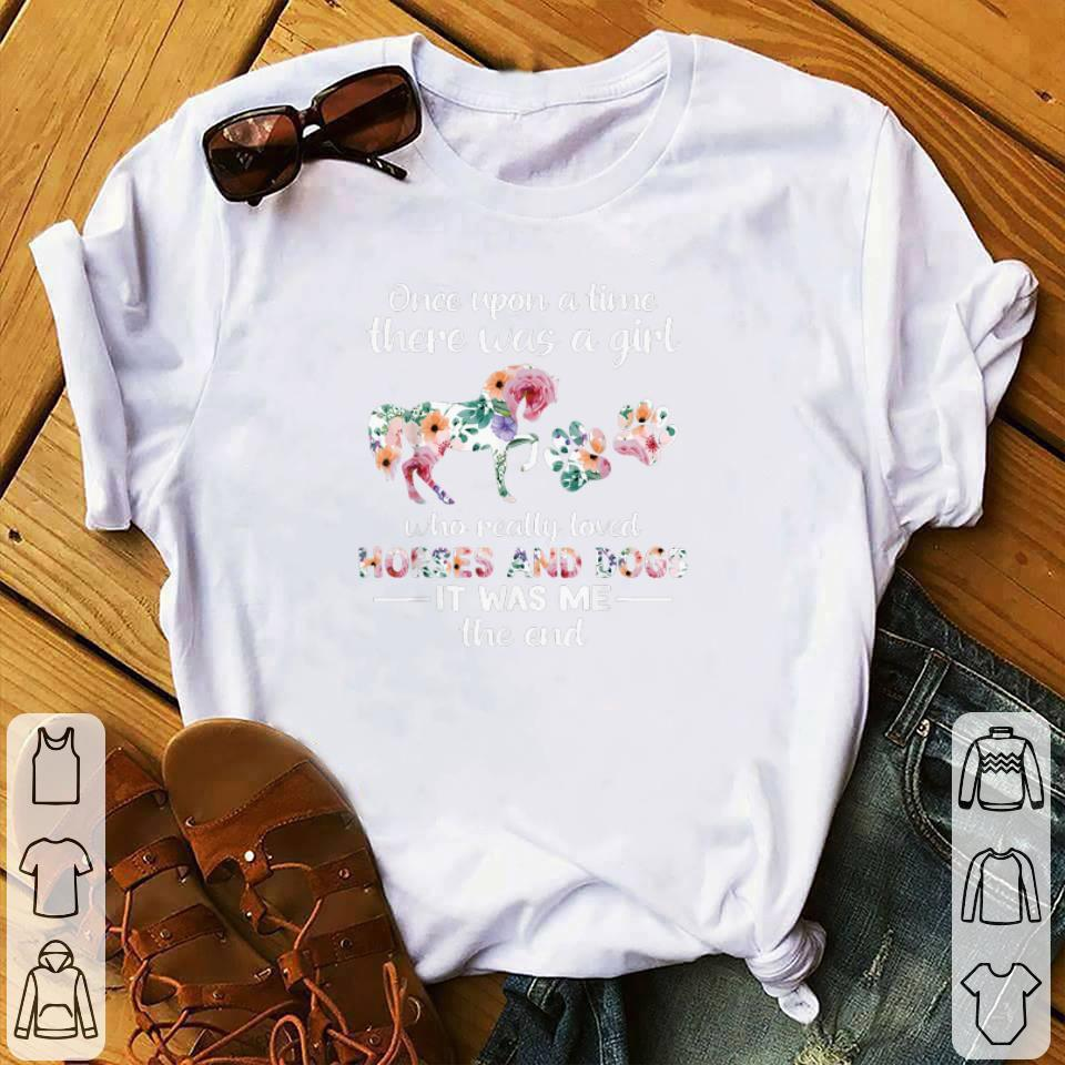 Funny Once Upon A Time There Was Girl Who Loved Horses And Dogs Flower Shirt 1 1.jpg