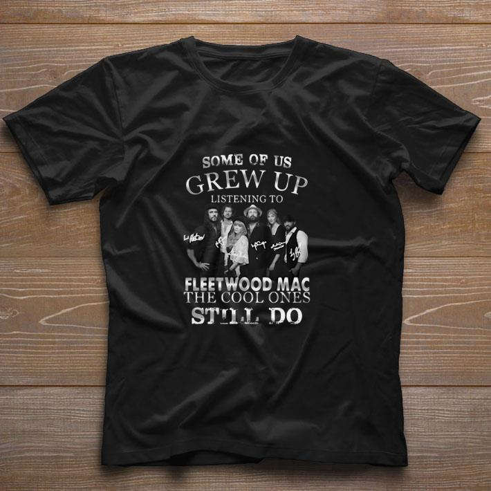 Funny Some Of Us Grew Up Listening To Fleetwood Mac The Cool Ones Still Do Shirt 1 1.jpg