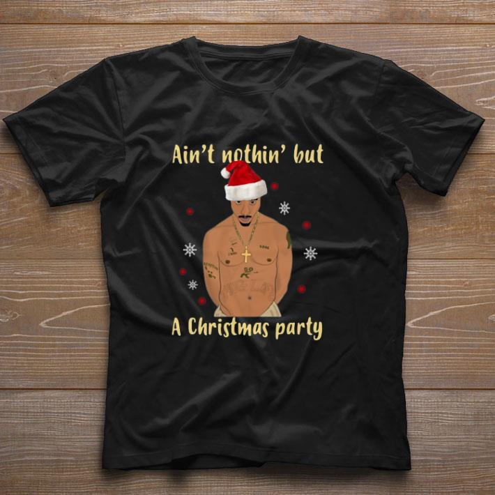 Official Tupac Ain T Nothin But A Christmas Party Shirt 1 1.jpg