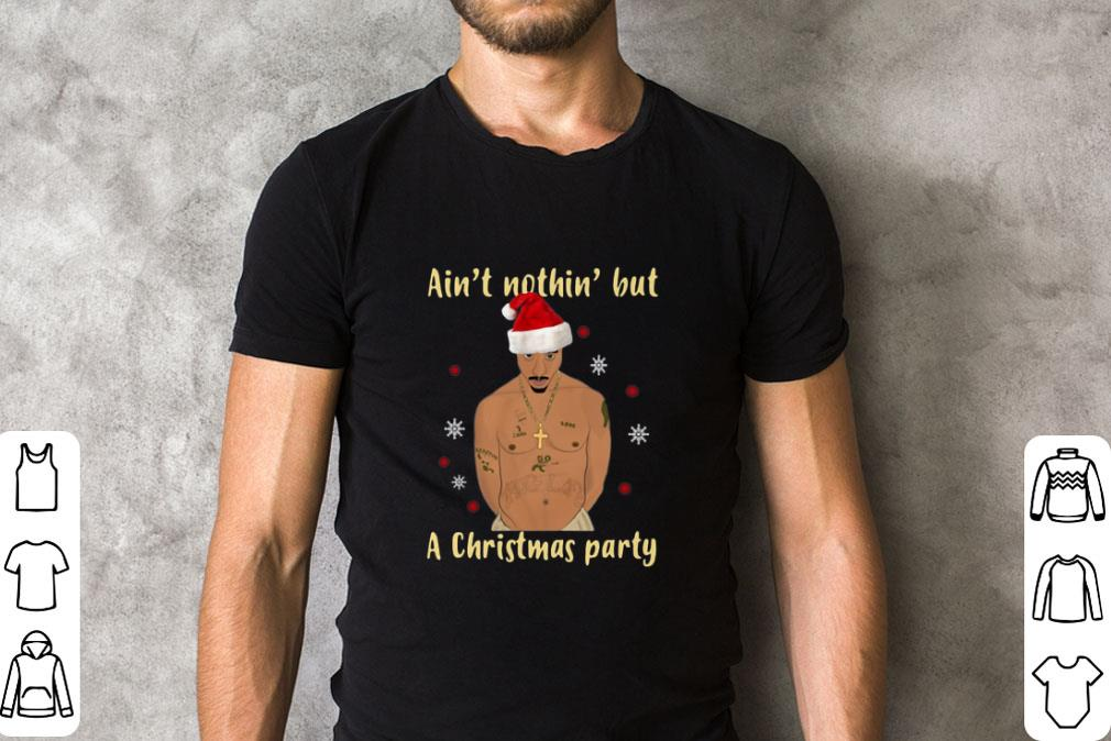 Official Tupac Ain T Nothin But A Christmas Party Shirt 2 1.jpg
