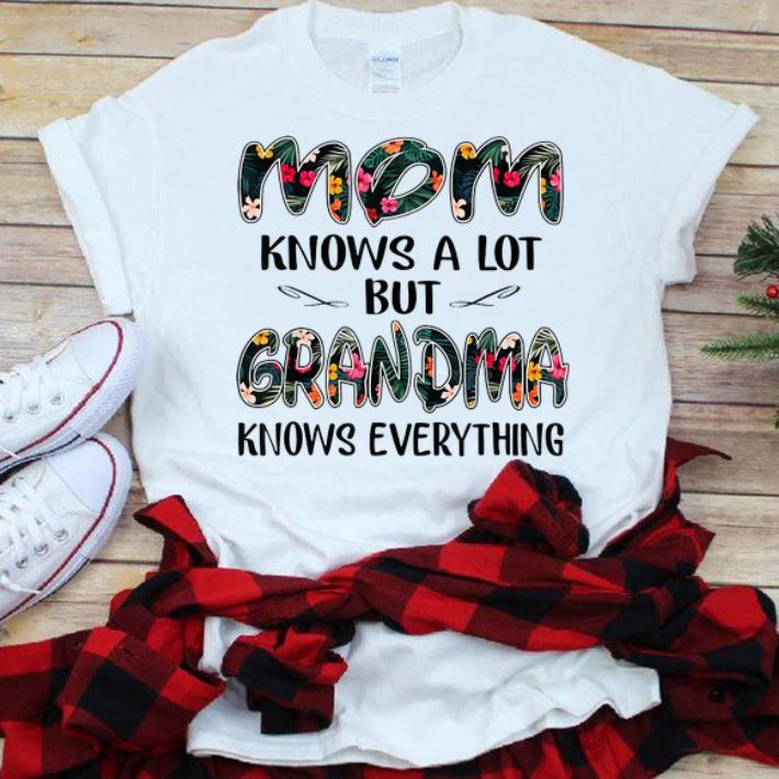 Premium Mom Knows A Lot But Grandma Knows Everything Shirt 1 1.jpg
