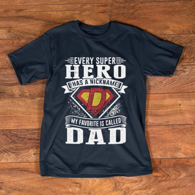 Top Every Super hero Has A Nickname My Favorite Is Called Dad shirt