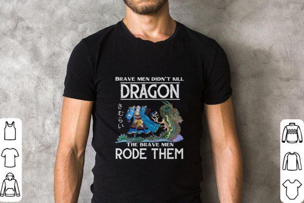 Hot Brave men didn't kill dragon the brave men rode them shirt