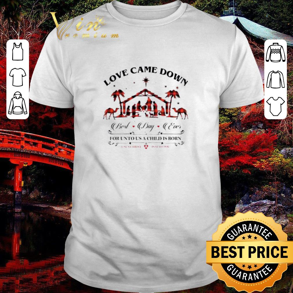 Official Love Came Down Best Day Ever For Unto Us A Child Is Born Jesus Shirt 1 1.jpg