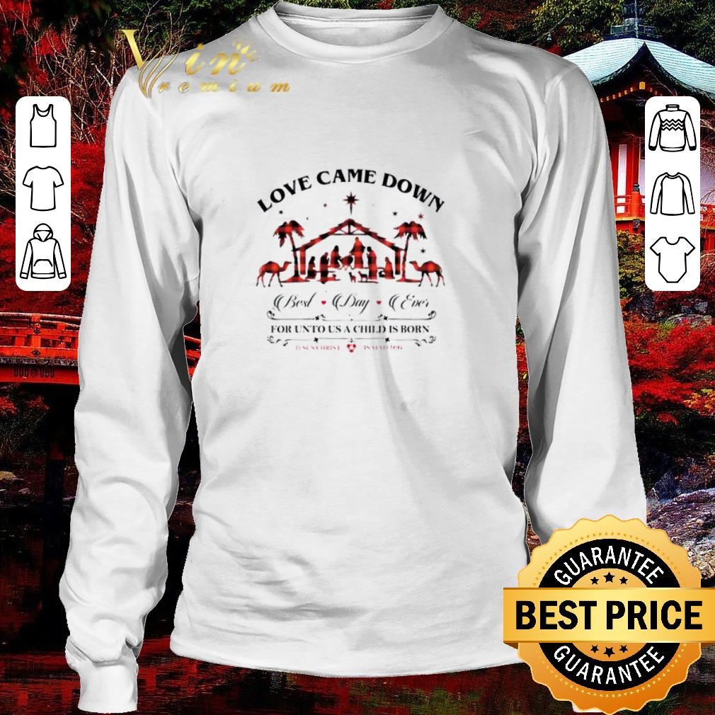 Official Love Came Down Best Day Ever For Unto Us A Child Is Born Jesus Shirt 3 1.jpg