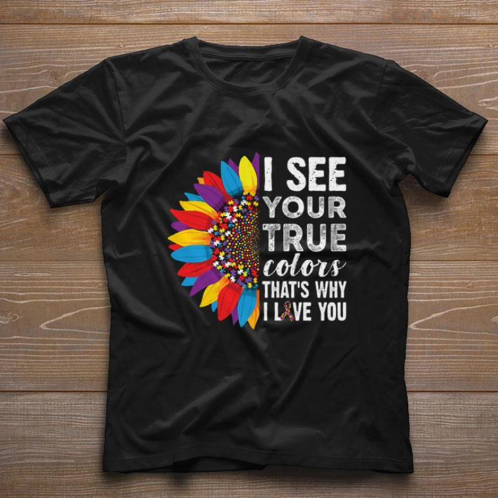 Flowers Autism I See Your True Colors That S My I Love You Shirt 1 1.jpg