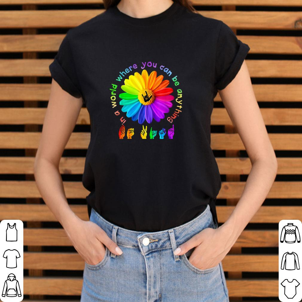 Premium Asl Alphabet American Flower In A World Where You Can Be Anything Shirt 3 2 1.jpg