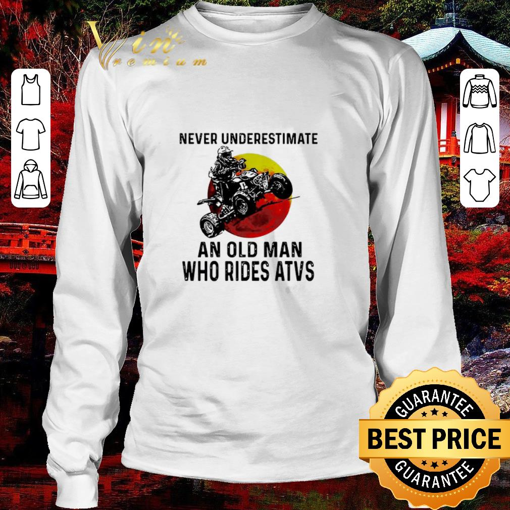 Official Never Underestimate An Old Man Who Rides Atvs Sunset Shirt 3 1.jpg