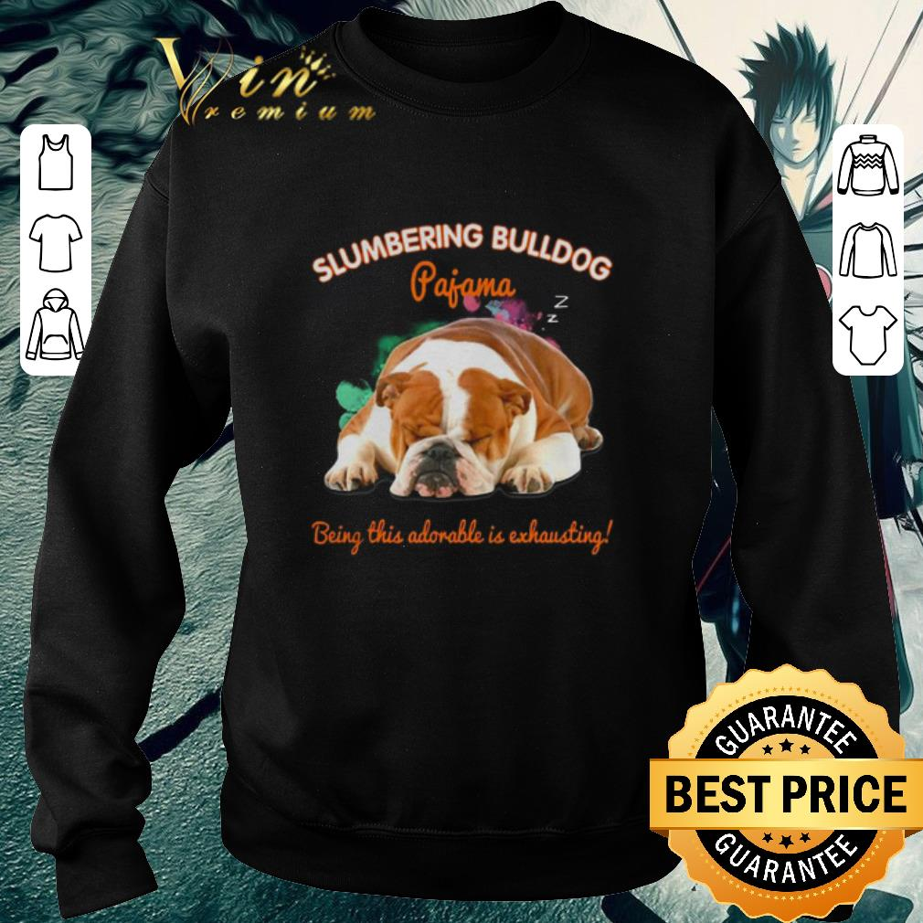 Official Slumbering Bulldog pajama being this adorable is exhausting shirt