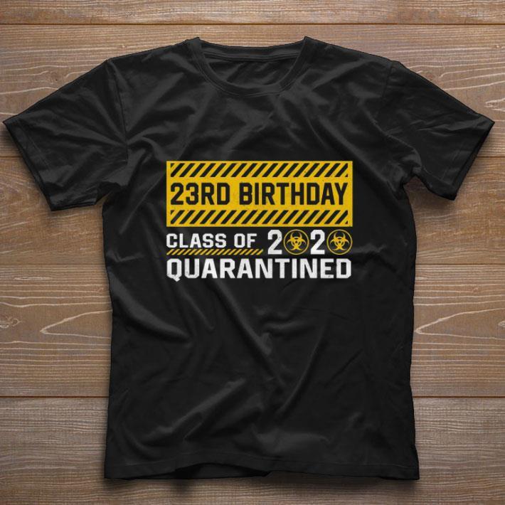23rd Birthday Class Of 2020 Quarantined Coronavirus Shirt 1 1.jpg