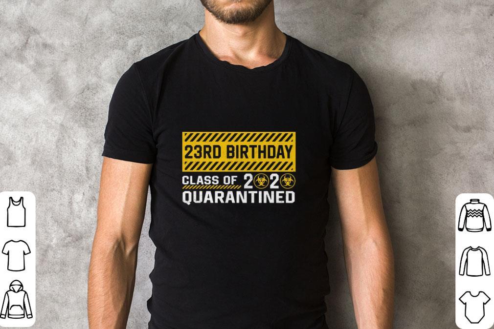 23rd Birthday Class Of 2020 Quarantined Coronavirus Shirt 2 1.jpg