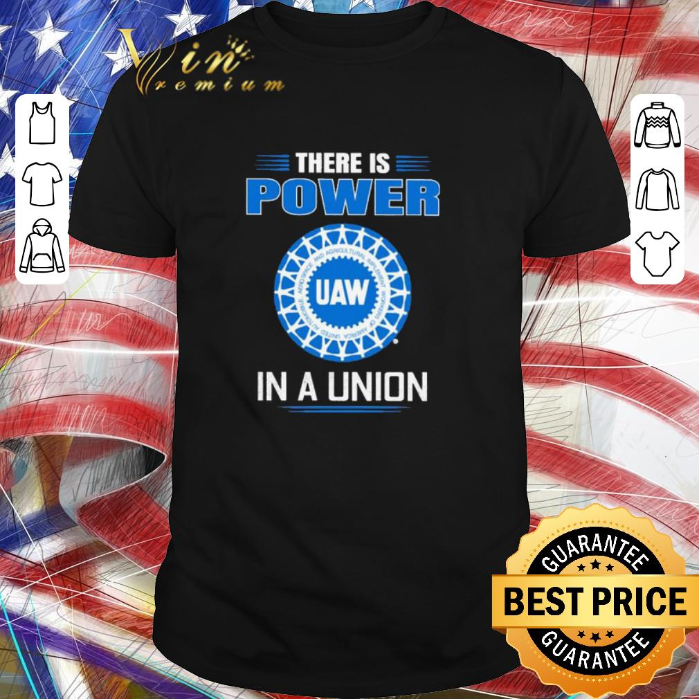 Pretty Uaw United Automobile Workers There Is Power In A Union Shirt 1 1.jpg
