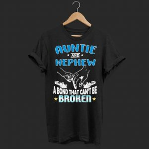 Auntie and Nephew a bond that can't be broken shirt