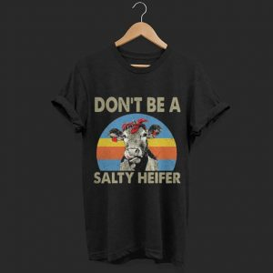 Don't be a salty heifer vintage shirt