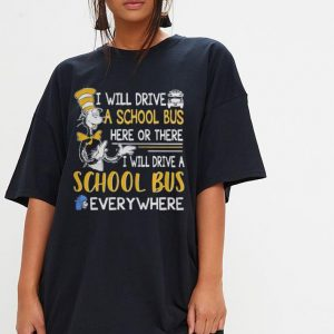Dr Seuss I will drive a school bus here or there I will drive a school bus everywhere shirt 2