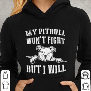 My Pitbull won't fight but i will shirt 2