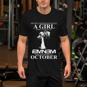 Never underestimate a girl who listens to Eminem and was born in October shirt