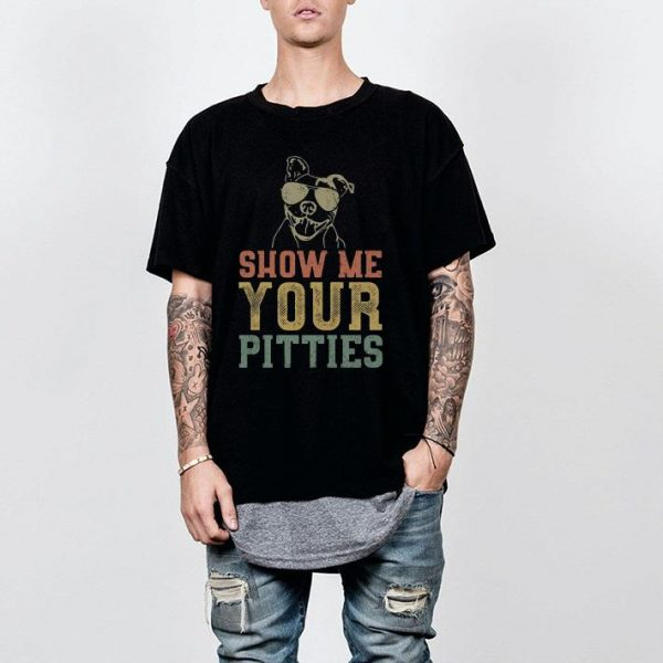 Pitbull Dog Show Me Your Pitties Color shirt