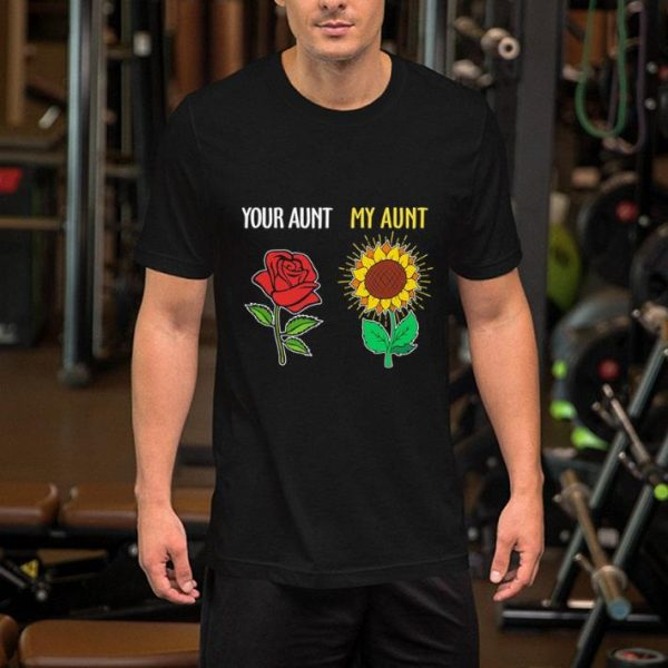 Red rose your aunt my aunt sunflower shirt