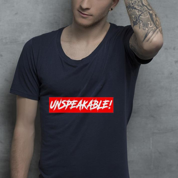 Unspeakable shirt 4 - Unspeakable shirt