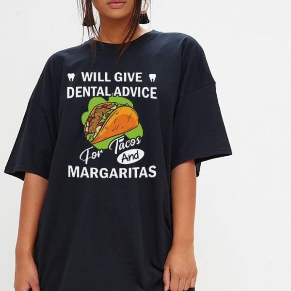 Will give dental advice for Tacos and Margaritas shirt