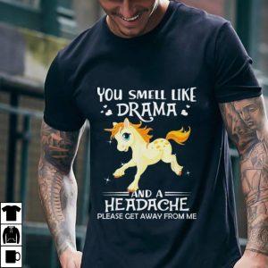 You Smell Like Drama And A Headache Get Away Unicorn shirt