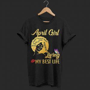 April Girl I'm living my best life shirt